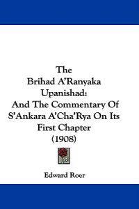 The Brihad A'ranyaka Upanishad