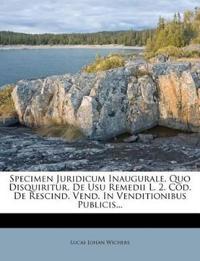 Specimen Juridicum Inaugurale. Quo Disquiritur, De Usu Remedii L. 2. Cod. De Rescind. Vend. In Venditionibus Publicis...