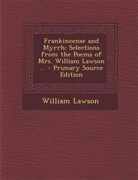 Frankincense and Myrrh: Selections from the Poems of Mrs. William Lawson ...