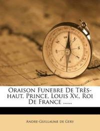 Oraison Funebre De Très-haut, Prince, Louis Xv., Roi De France ......