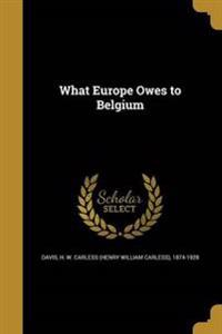 WHAT EUROPE OWES TO BELGIUM