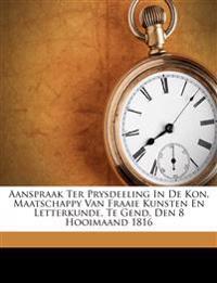 Aanspraak Ter Prysdeeling In De Kon. Maatschappy Van Fraaie Kunsten En Letterkunde, Te Gend, Den 8 Hooimaand 1816
