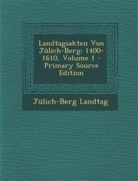 Landtagsakten Von Jülich-Berg: 1400-1610, Volume 1