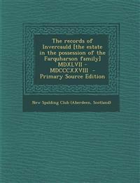 The records of Invercauld [the estate in the possession of the Farquharson family] MDXLVII - MDCCCXXVIII