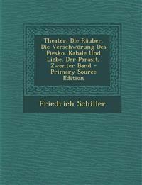 Theater: Die Räuber. Die Verschwörung Des Fiesko. Kabale Und Liebe. Der Parasit, Zwenter Band - Primary Source Edition