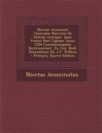 Nicetae Acominati Choniatae Narratio de Statuis Antiquis, Quas Franci Post Captam Anno 1204 Constaninopolin Destruxerunt, Ex Cod. Bodl. Emendatius Ed.