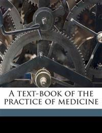 A text-book of the practice of medicine Volume 1