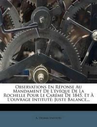 Observations En Réponse Au Mandament De L'évéque De La Rochelle Pour Le Caréme De 1845, Et À L'ouvrage Intituté: Juste Balance...