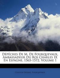 Dépêches De M. De Fourquevaux, Ambassadeur Du Roi Charles IX En Espagne, 1565-1572, Volume 1