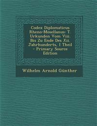 Codex Diplomaticus Rheno-Mosellanus: T. Urkunden Vom VIII. Bis Zu Ende Des XII. Jahrhunderts, I Theil