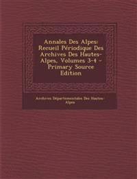 Annales Des Alpes: Recueil Périodique Des Archives Des Hautes-Alpes, Volumes 3-4