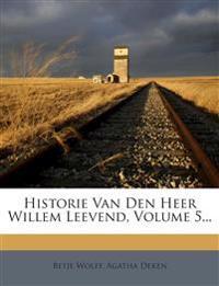 Historie Van Den Heer Willem Leevend, Volume 5...