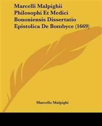 Marcelli Malpighii Philosophi Et Medici Bononiensis Dissertatio Epistolica De Bombyce