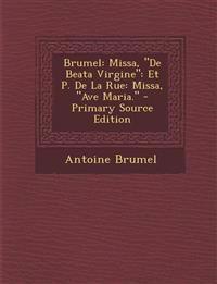 "Brumel: Missa, ""De Beata Virgine"": Et P. De La Rue: Missa, ""Ave Maria."""