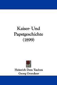 Kaiser- Und Papstgeschichte