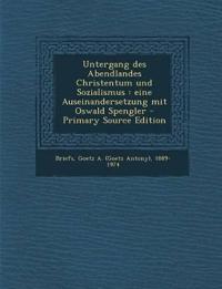 Untergang des Abendlandes Christentum und Sozialismus : eine Auseinandersetzung mit Oswald Spengler