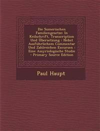 Die Sumerischen Familiengesetze: In Keilschrift, Transcription Und Übersetzung : Nebst Ausführlichem Commentar Und Zahlreichen Excursen : Eine Assyrio
