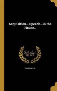 ACQUISITION SPEECHIN THE HOUSE
