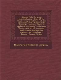 Niagara Falls the great manufacturing village of the West : being a statement of the operations of the Niagara Falls Hydraulic Company. With an append