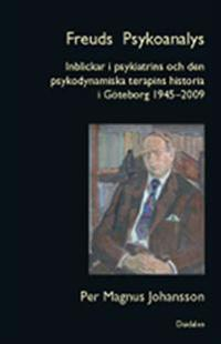 Freuds psykoanalys. Bd 4 : inblickar i psykiatrins och den psykodynamiska terapins historia i Göteborg 1945-2009