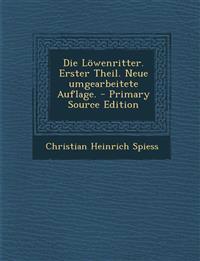 Die Lowenritter. Erster Theil. Neue Umgearbeitete Auflage. - Primary Source Edition