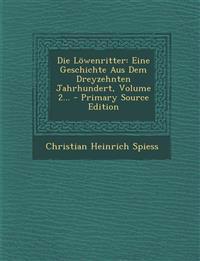 Die Löwenritter: Eine Geschichte Aus Dem Dreyzehnten Jahrhundert, Volume 2...