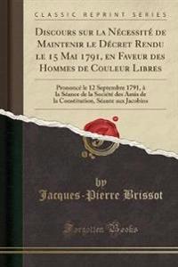 Discours sur la Nécessité de Maintenir le Décret Rendu le 15 Mai 1791, en Faveur des Hommes de Couleur Libres