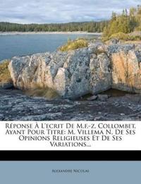Réponse À L'ecrit De M.f.-z. Collombet, Ayant Pour Titre: M. Villema N, De Ses Opinions Religieuses Et De Ses Variations...
