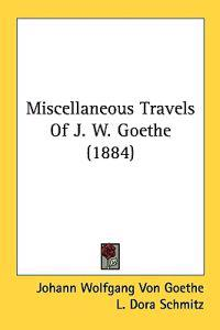 Miscellaneous Travels of J. W. Goethe