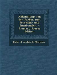 Abhandlung von den Farben zum Porcellän- und Email-malen. - Primary Source Edition