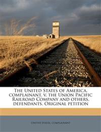 The United States of America, complainant, v. the Union Pacific Railroad Company and others, defendants. Original petition