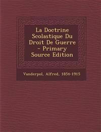 La Doctrine Scolastique Du Droit De Guerre - Primary Source Edition