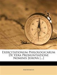 Exercitationum Philologicarum De Vera Pronuntiatione Nominis Jehova [...]