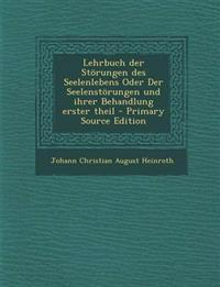 Lehrbuch Der Storungen Des Seelenlebens Oder Der Seelenstorungen Und Ihrer Behandlung Erster Theil - Primary Source Edition