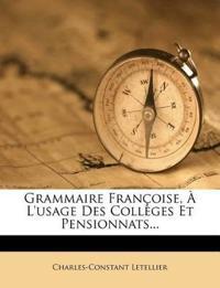 Grammaire Francoise, A L'Usage Des Colleges Et Pensionnats...