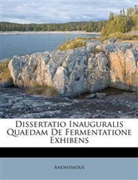 Dissertatio Inauguralis Quaedam De Fermentatione Exhibens