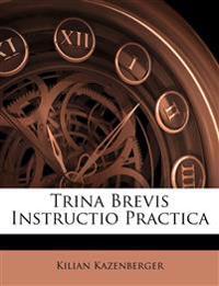 Trina Brevis Instructio Practica