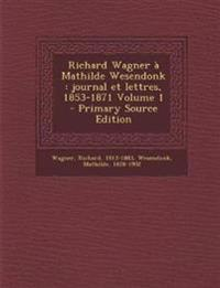 Richard Wagner à Mathilde Wesendonk : journal et lettres, 1853-1871 Volume 1