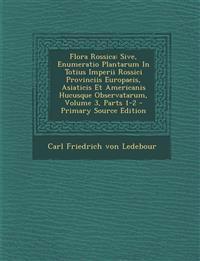 Flora Rossica: Sive, Enumeratio Plantarum In Totius Imperii Rossici Provinciis Europaeis, Asiaticis Et Americanis Hucusque Observatarum, Volume 3, Par