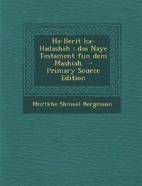 Ha-Berit Ha-Hadashah: Das Naye Testament Fun Dem Mashiah. - Primary Source Edition