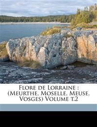 Flore de Lorraine : (Meurthe, Moselle, Meuse, Vosges) Volume t.2