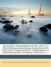 Isländska Handskriften No. 645, 4e I Den Arnamagnaeanska Samlingen På Universitetsbiblioteket I København I Diplomatariskt Aftryck Utgifven. I....