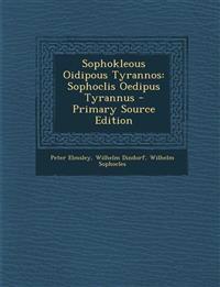 Sophokleous Oidipous Tyrannos: Sophoclis Oedipus Tyrannus - Primary Source Edition