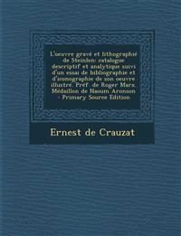 L'oeuvre gravé et lithographié de Steinlen: catalogue descriptif et analytique suivi d'un essai de bibliographie et d'iconographie de son oeuvre illus