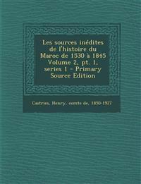 Les sources inédites de l'histoire du Maroc de 1530 à 1845 Volume 2, pt. 1, series 1 - Primary Source Edition