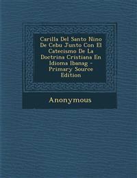 Carilla del Santo Nino de Cebu Junto Con El Catecismo de La Doctrina Cristiana En Idioma Ibanag - Primary Source Edition
