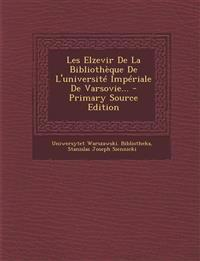 Les Elzevir de La Bibliotheque de L'Universite Imperiale de Varsovie... - Primary Source Edition