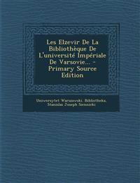 Les Elzevir De La Bibliothèque De L'université Impériale De Varsovie... - Primary Source Edition