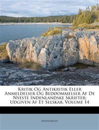 Kritik Og Antikritik Eller Anmeldelser Og Bedøommelser Af De Nyeste Indenlandske Skrifter: Udgiven Af Et Selskab, Volume 14