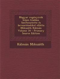 Magyar regényirók képes kiadása. Szerkesztette és bevezetésekkel ellátta Mikszáth Kálmán Volume 34